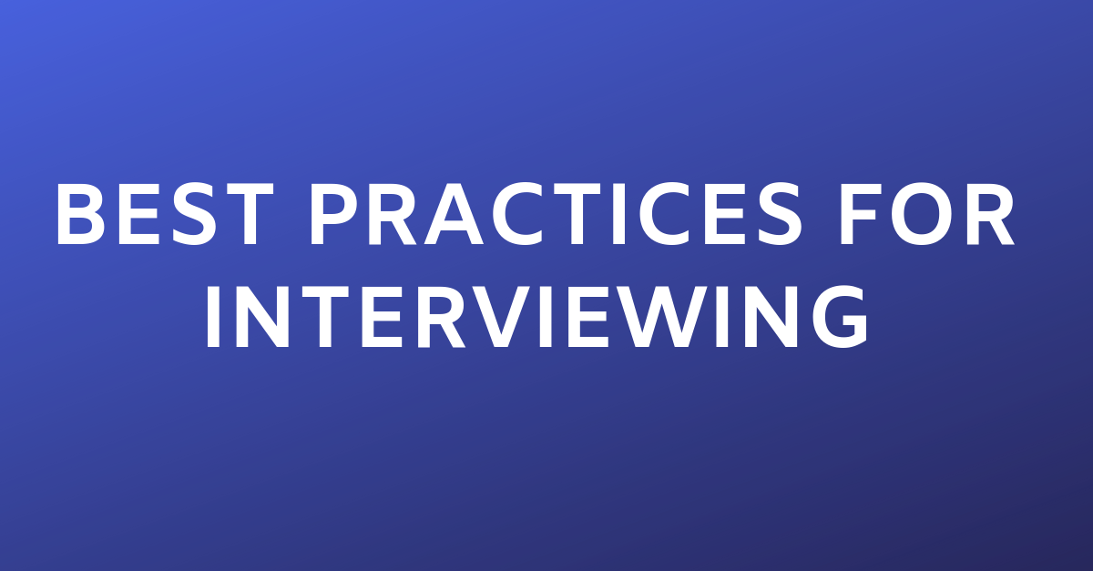 Best Practices for Interviewing