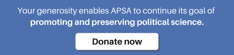 Your generosity enables APSA to continue its goal of promoting and preserving political science.